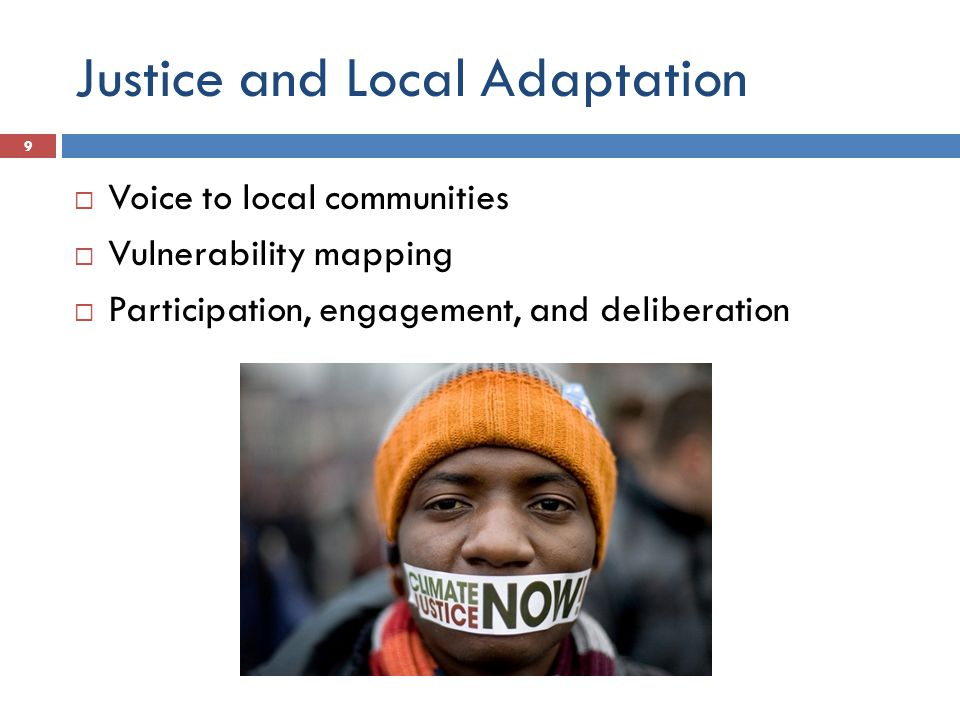 Justice and Local Adaptation  Voice to local communities  Vulnerability mapping  Participation, engagement, and deliberation 9