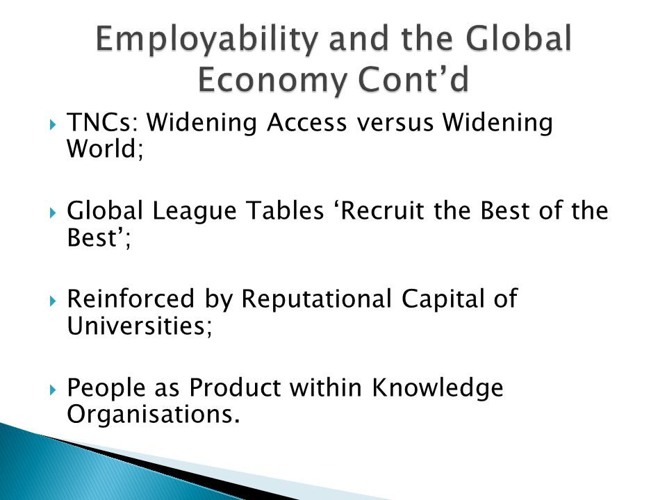  TNCs: Widening Access versus Widening World;  Global League Tables 'Recruit the Best of the Best';  Reinforced by Reputational Capital of Universities;  People as Product within Knowledge Organisations.