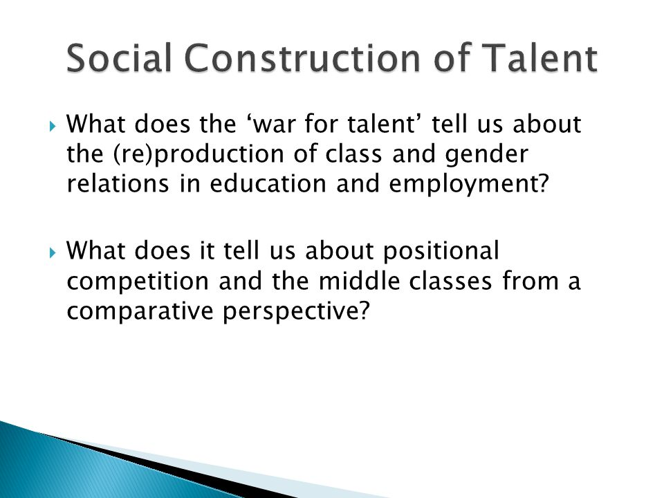  What does the 'war for talent' tell us about the (re)production of class and gender relations in education and employment.