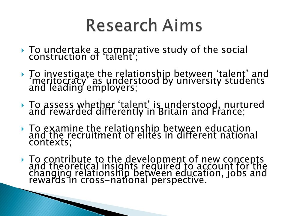  To undertake a comparative study of the social construction of 'talent';  To investigate the relationship between 'talent' and 'meritocracy' as understood by university students and leading employers;  To assess whether 'talent' is understood, nurtured and rewarded differently in Britain and France;  To examine the relationship between education and the recruitment of elites in different national contexts;  To contribute to the development of new concepts and theoretical insights required to account for the changing relationship between education, jobs and rewards in cross-national perspective.