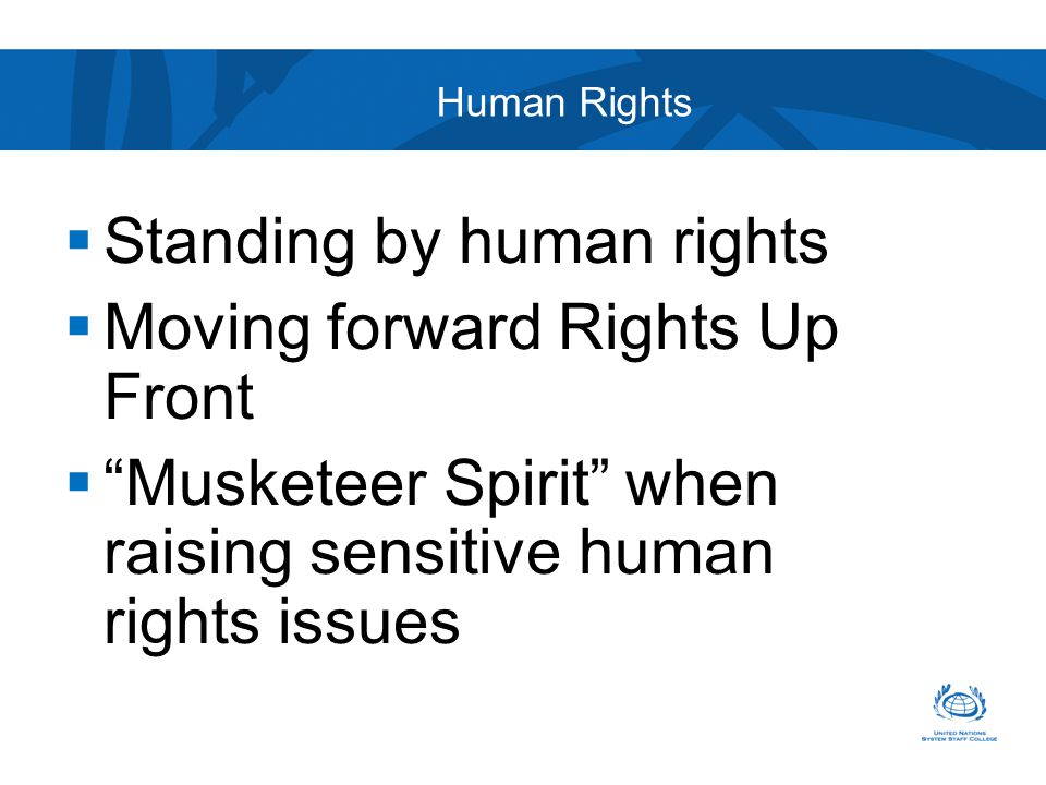 Human Rights  Standing by human rights  Moving forward Rights Up Front  Musketeer Spirit when raising sensitive human rights issues