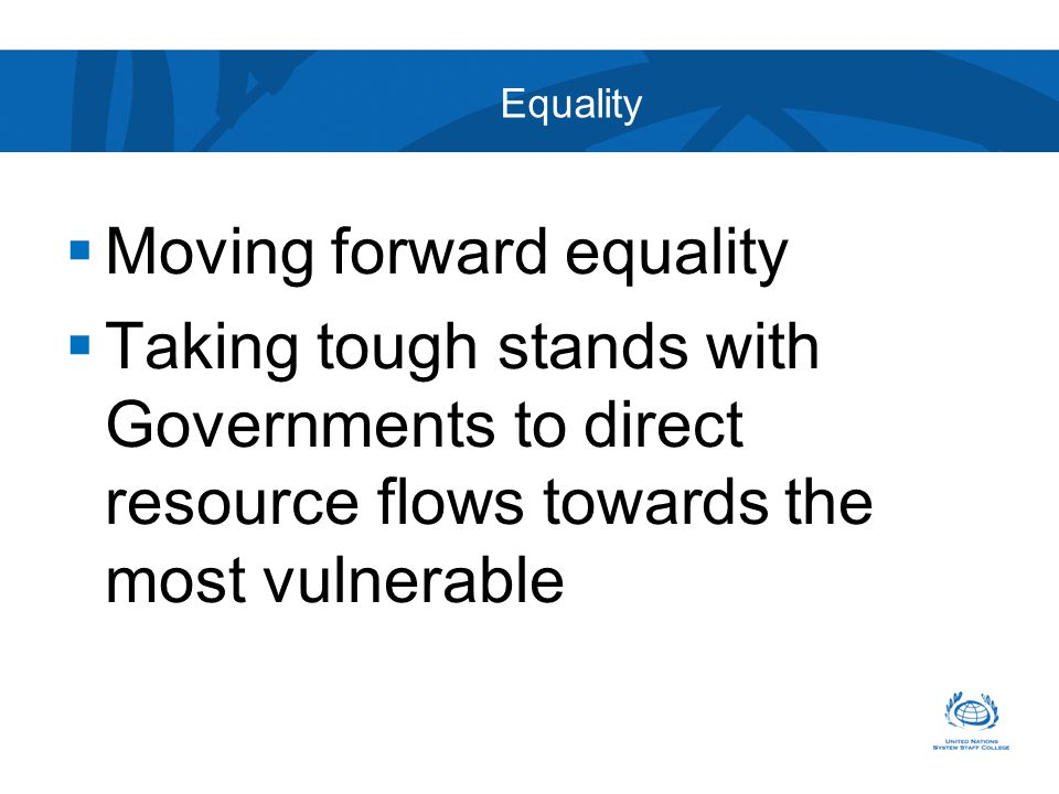 Equality  Moving forward equality  Taking tough stands with Governments to direct resource flows towards the most vulnerable