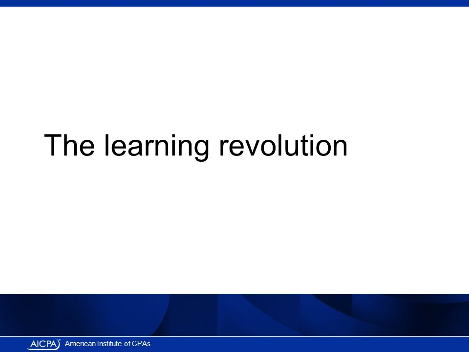 American Institute of CPAs The learning revolution