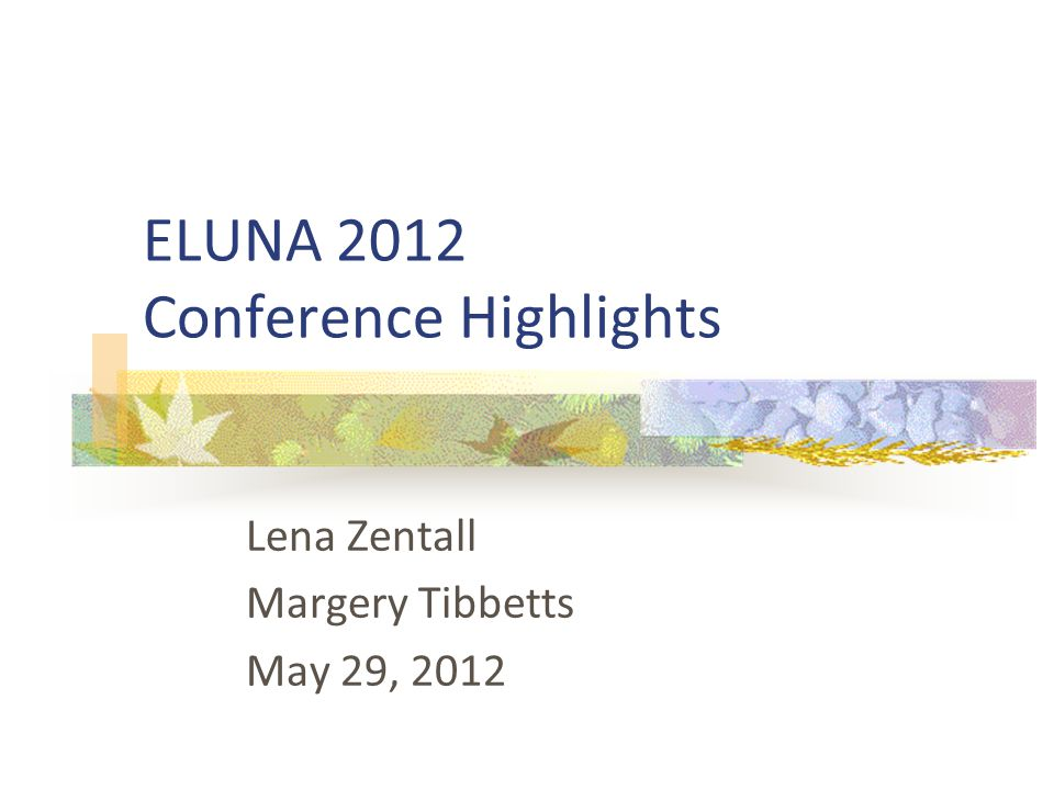 ELUNA 2012 Conference Highlights Lena Zentall Margery Tibbetts May 29, 2012