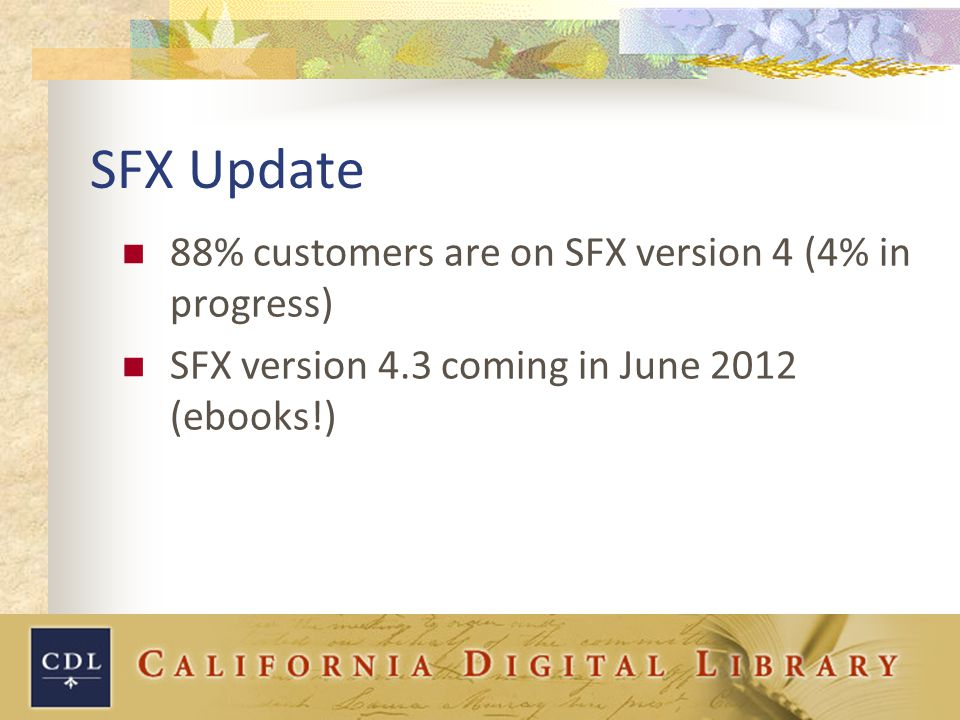 SFX Update 88% customers are on SFX version 4 (4% in progress) SFX version 4.3 coming in June 2012 (ebooks!)