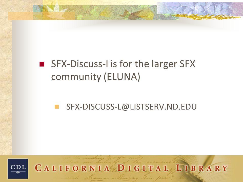 SFX-Discuss-l is for the larger SFX community (ELUNA) SFX-DISCUSS-L@LISTSERV.ND.EDU