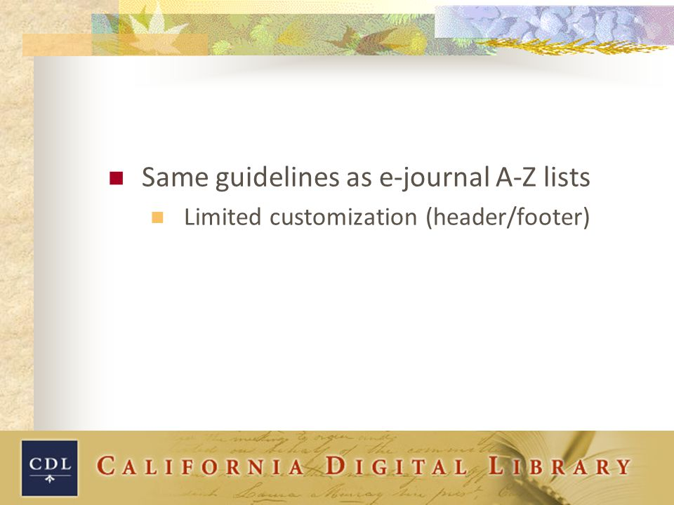 Same guidelines as e-journal A-Z lists Limited customization (header/footer)