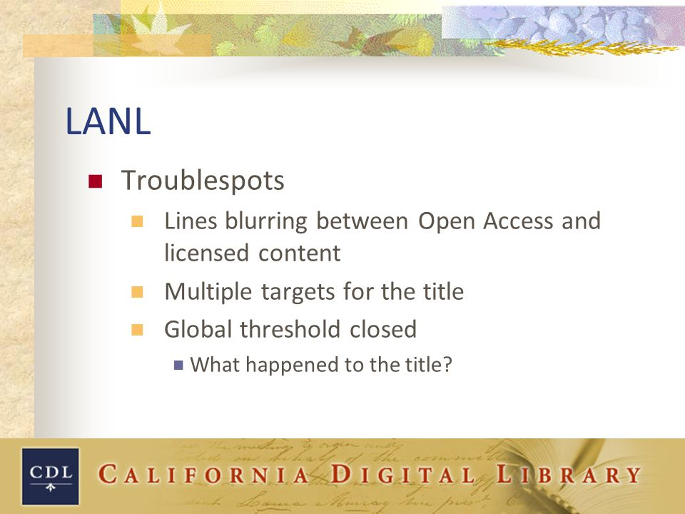 LANL Troublespots Lines blurring between Open Access and licensed content Multiple targets for the title Global threshold closed What happened to the title