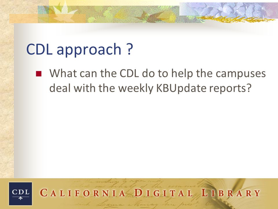 CDL approach ? What can the CDL do to help the campuses deal with the weekly KBUpdate reports?