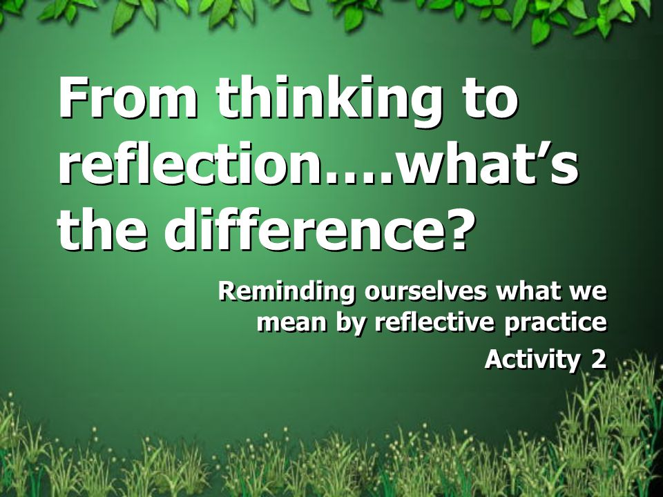 From thinking to reflection….what's the difference.