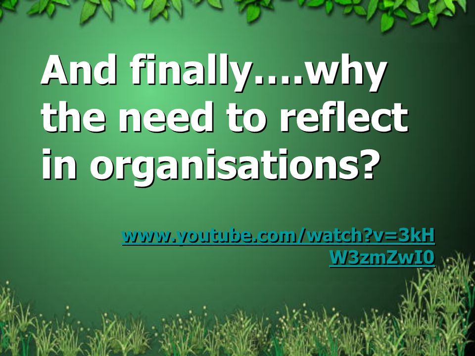 And finally….why the need to reflect in organisations.