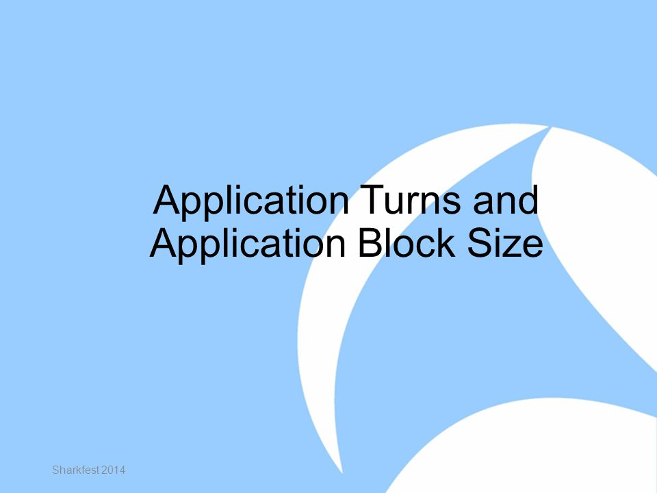 Application Turns and Application Block Size Sharkfest 2014