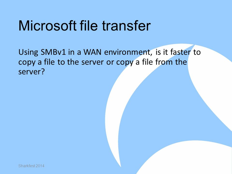 Microsoft file transfer Using SMBv1 in a WAN environment, is it faster to copy a file to the server or copy a file from the server.