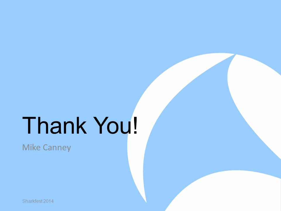 Thank You! Mike Canney Sharkfest 2014