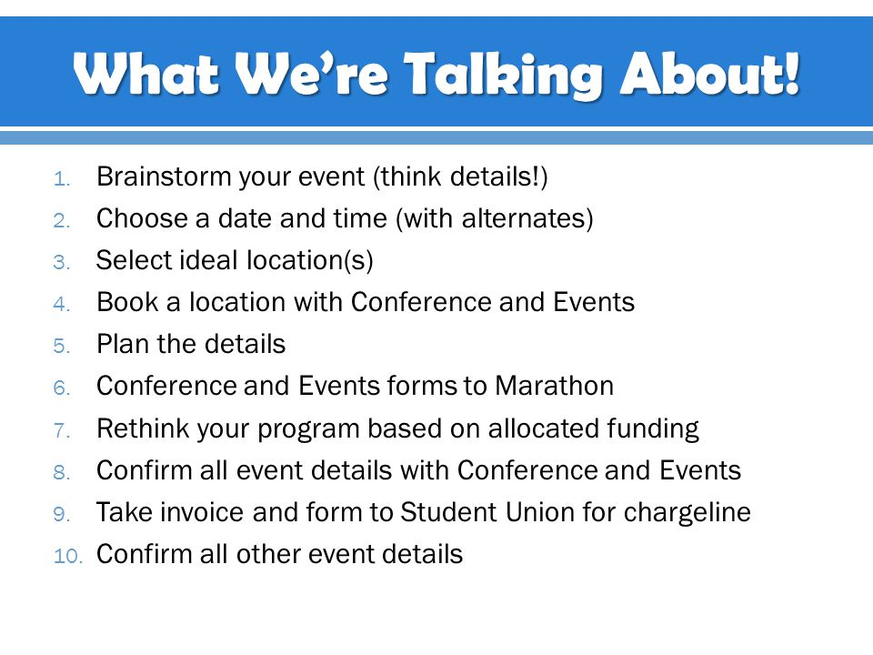 1. Brainstorm your event (think details!) 2. Choose a date and time (with alternates) 3.