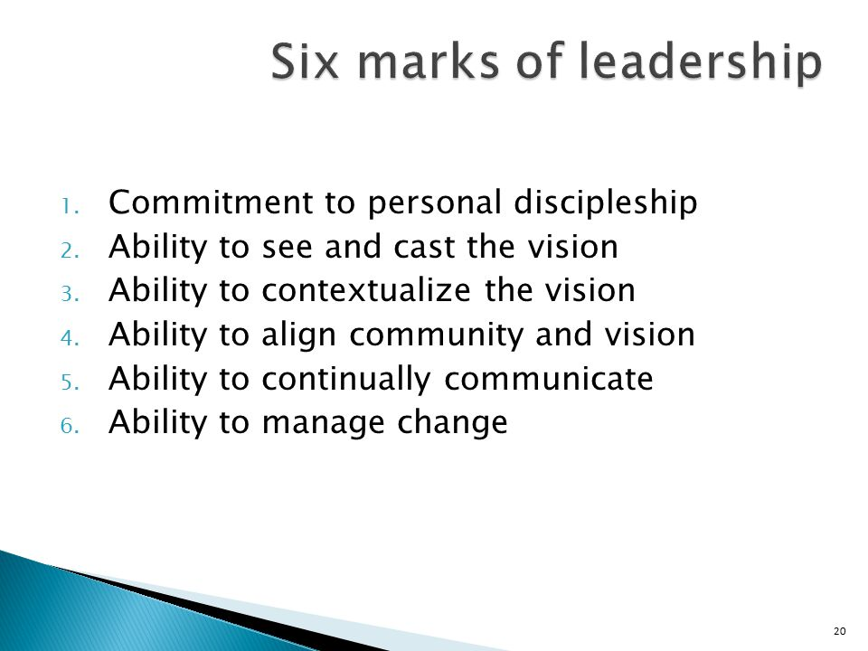 20 Six marks of leadership 1. Commitment to personal discipleship 2.