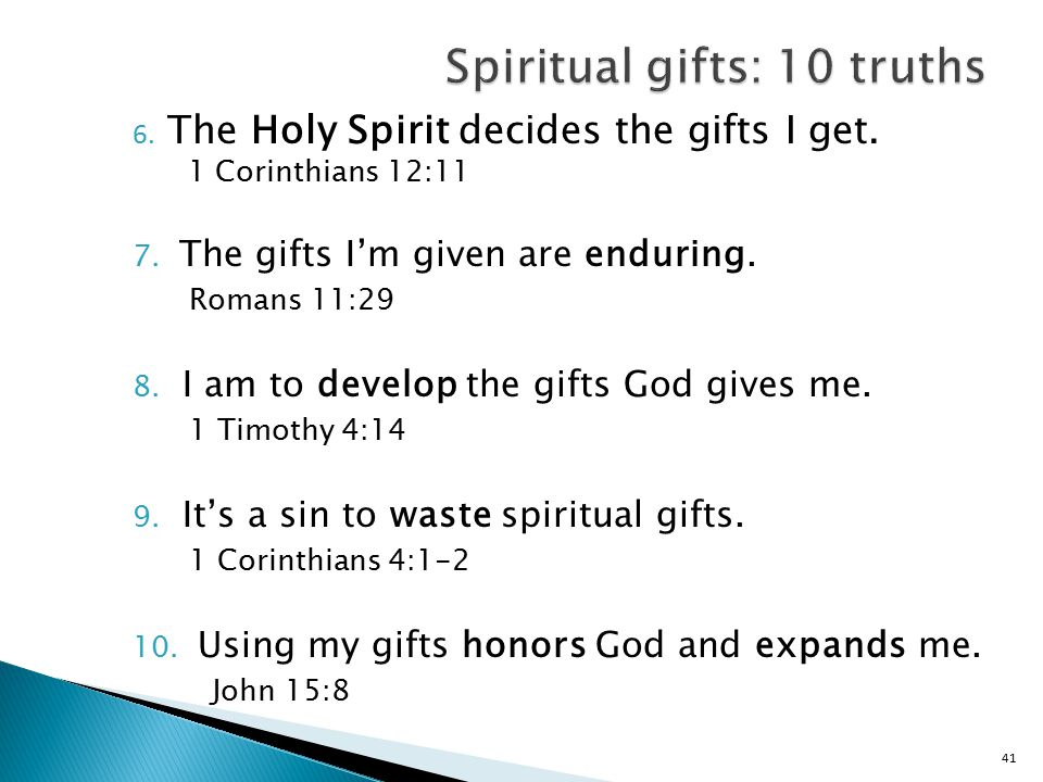 41 6. The Holy Spirit decides the gifts I get. 1 Corinthians 12:11 7.