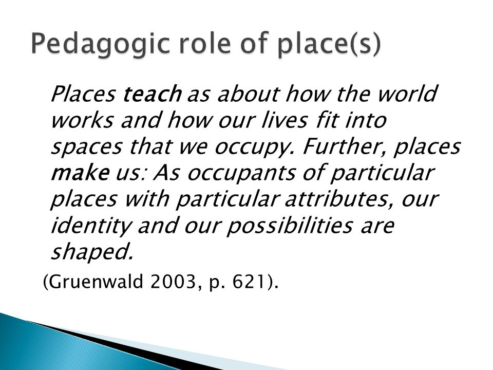 Places teach as about how the world works and how our lives fit into spaces that we occupy.