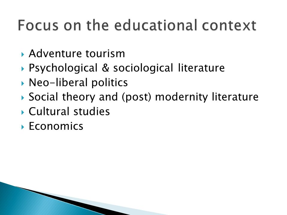  Adventure tourism  Psychological & sociological literature  Neo-liberal politics  Social theory and (post) modernity literature  Cultural studies  Economics