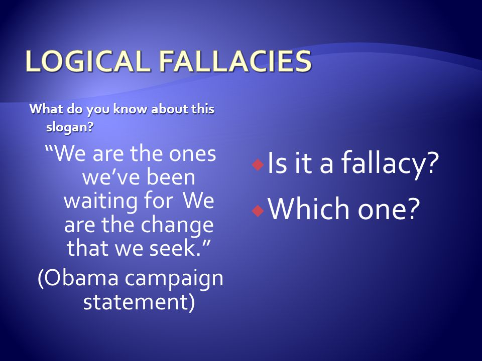 """What do you know about this slogan? """"We are the ones we've been waiting for We are the change that we seek."""" (Obama campaign statement)  Is it a fall"""