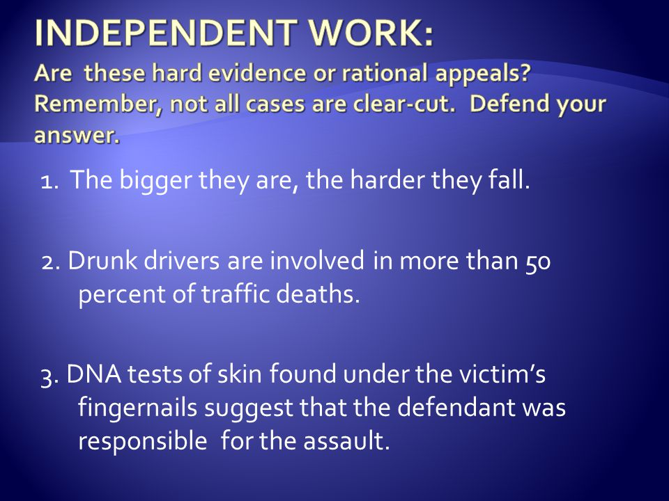1. The bigger they are, the harder they fall. 2. Drunk drivers are involved in more than 50 percent of traffic deaths. 3. DNA tests of skin found unde