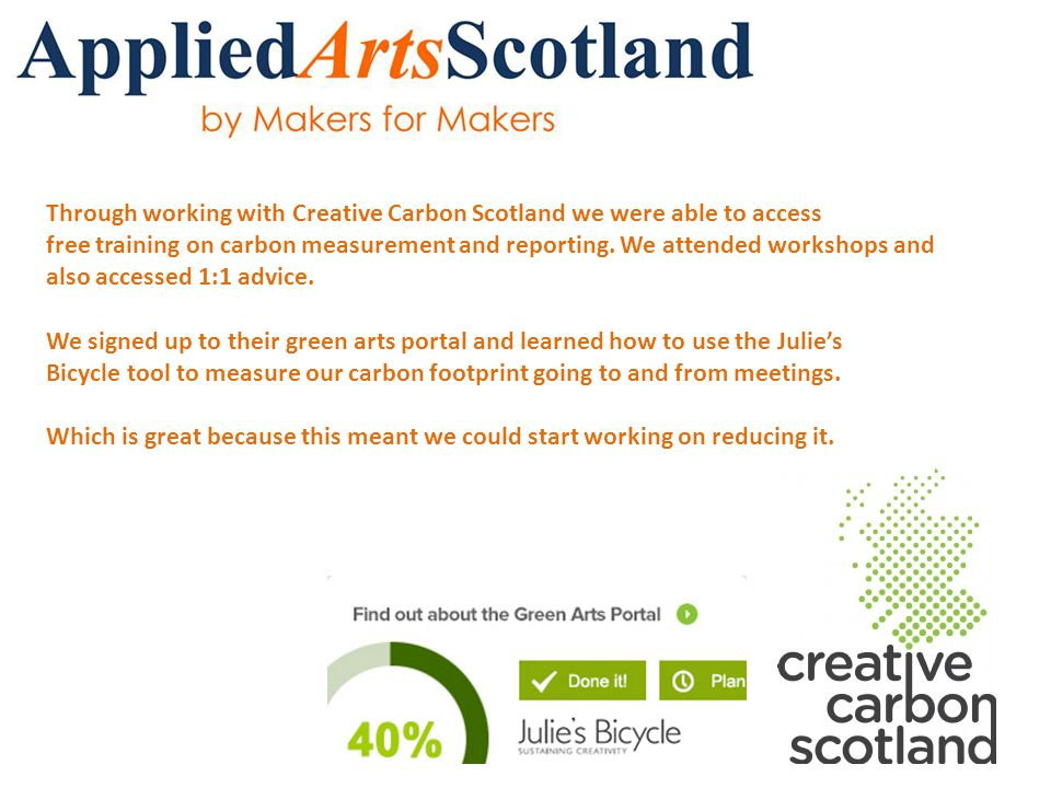 Through working with Creative Carbon Scotland we were able to access free training on carbon measurement and reporting.