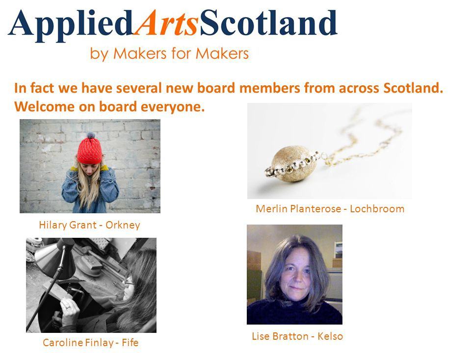 In fact we have several new board members from across Scotland.