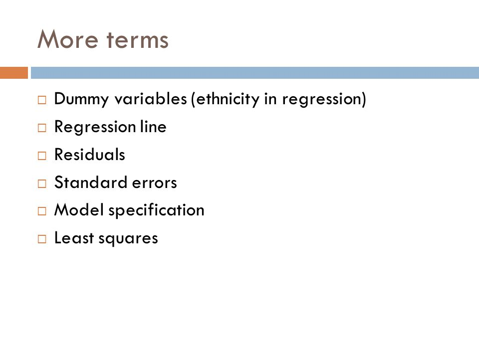 More terms  Dummy variables (ethnicity in regression)  Regression line  Residuals  Standard errors  Model specification  Least squares