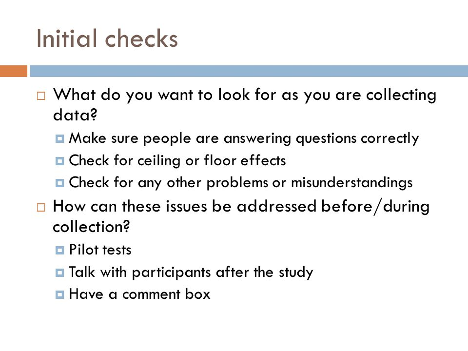 Initial checks  What do you want to look for as you are collecting data.