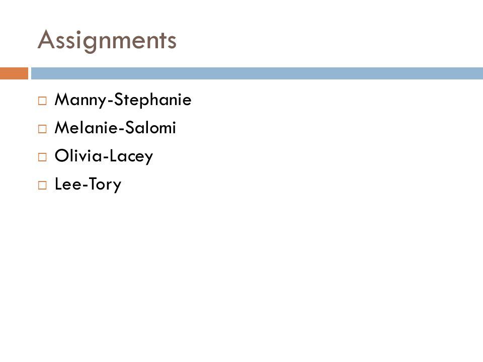 Assignments  Manny-Stephanie  Melanie-Salomi  Olivia-Lacey  Lee-Tory