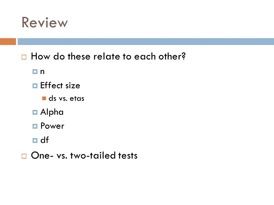 Review  How do these relate to each other.  n  Effect size ds vs.