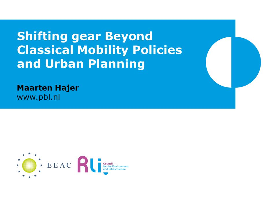Shifting gear Beyond Classical Mobility Policies and Urban Planning Maarten Hajer www.pbl.nl