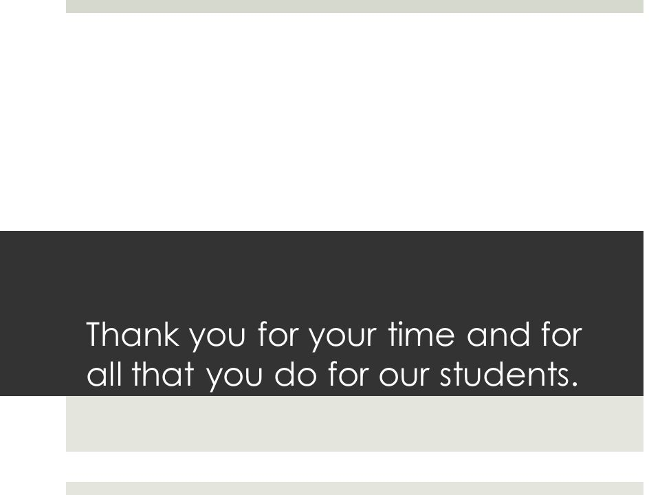 Thank you for your time and for all that you do for our students.