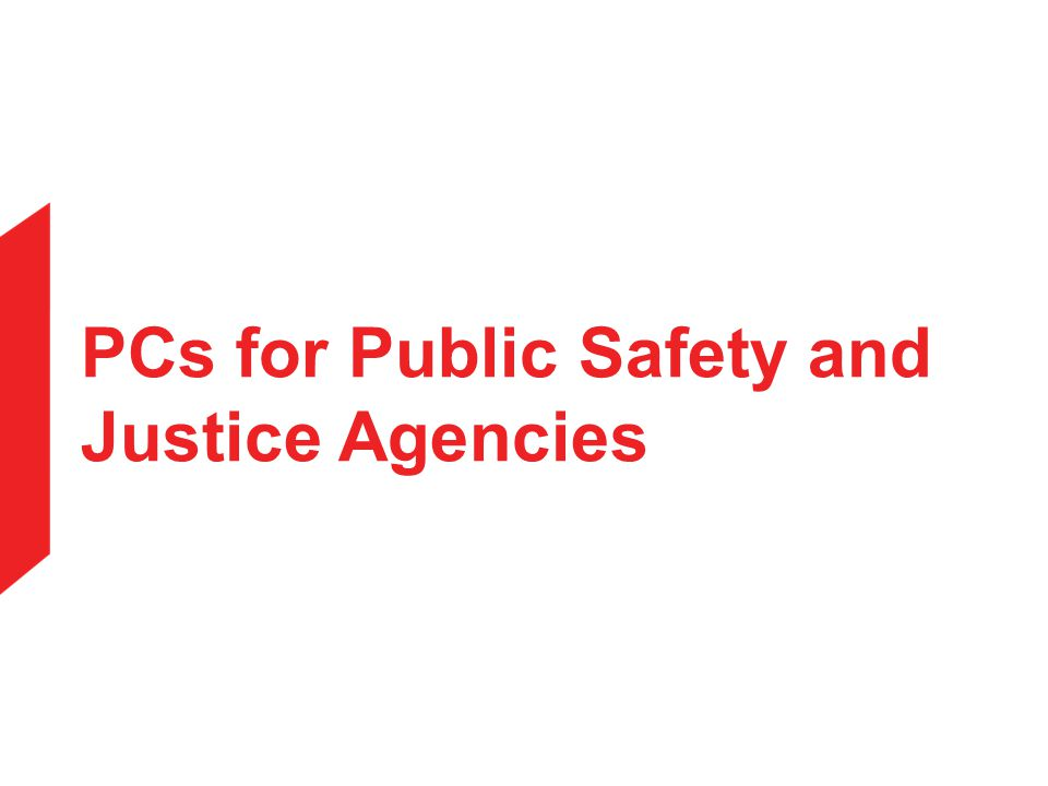 PCs for Public Safety and Justice Agencies