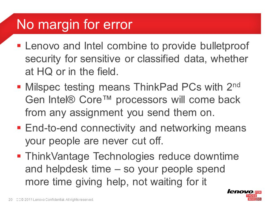 20© 2011 Lenovo Confidential. All rights reserved.  Lenovo and Intel combine to provide bulletproof security for sensitive or classified data, whet