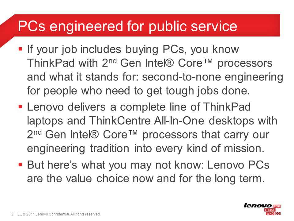 3© 2011 Lenovo Confidential. All rights reserved.  If your job includes buying PCs, you know ThinkPad with 2 nd Gen Intel® Core™ processors and wha