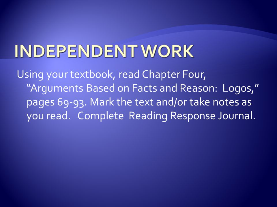 Using your textbook, read Chapter Four, Arguments Based on Facts and Reason: Logos, pages 69-93.