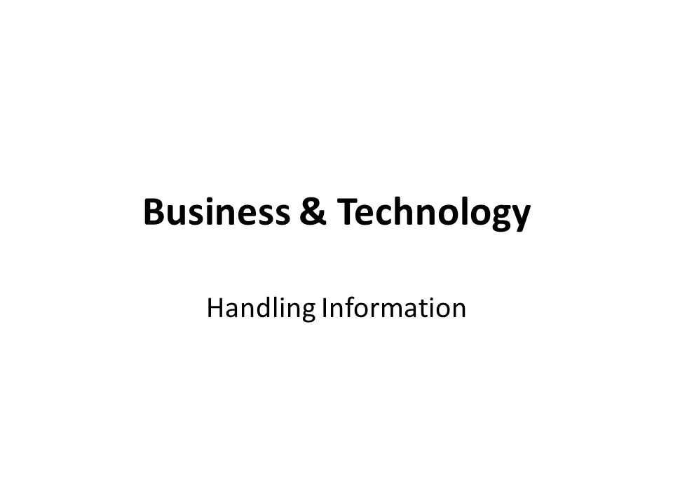 Business & Technology Handling Information
