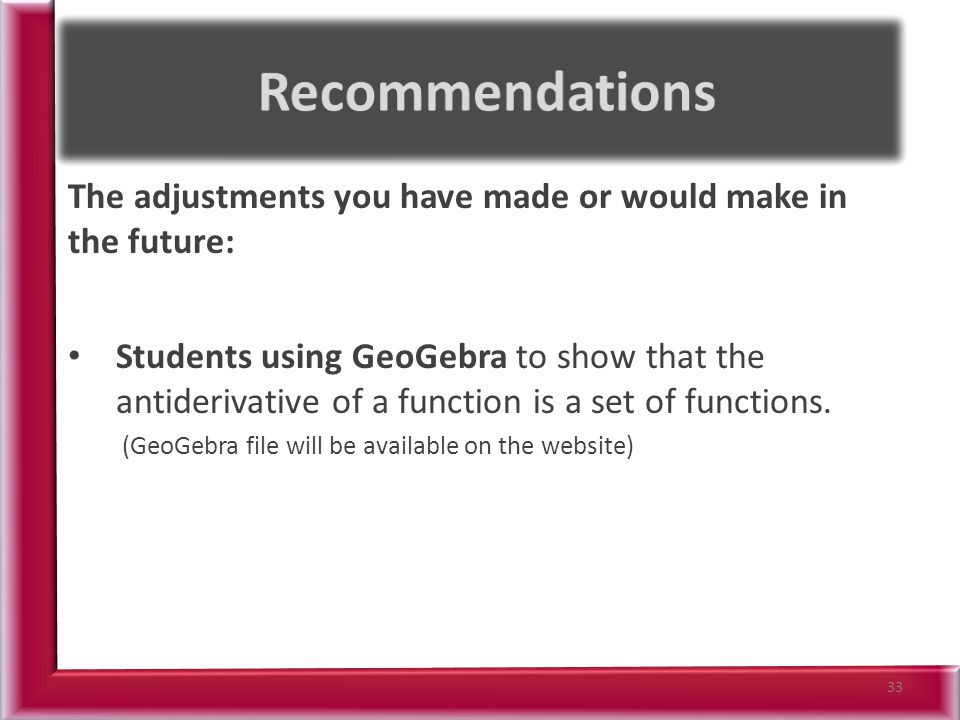The adjustments you have made or would make in the future: Students using GeoGebra to show that the antiderivative of a function is a set of functions.