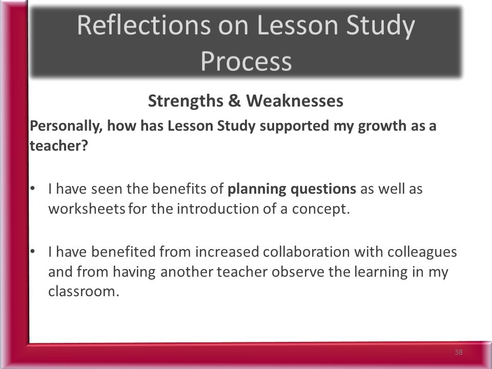 Strengths & Weaknesses Personally, how has Lesson Study supported my growth as a teacher.