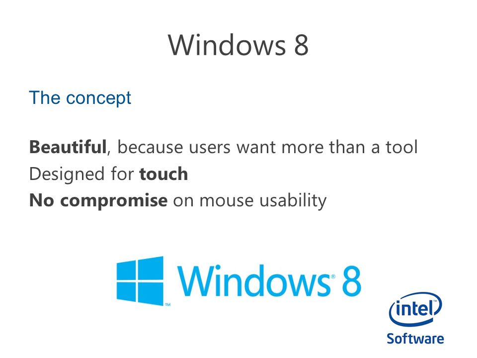 Win8 Ultrabooks and Tablets Be aware Be aware that not all devices running Win8 are intel based, and they may not propose the same features and performances.