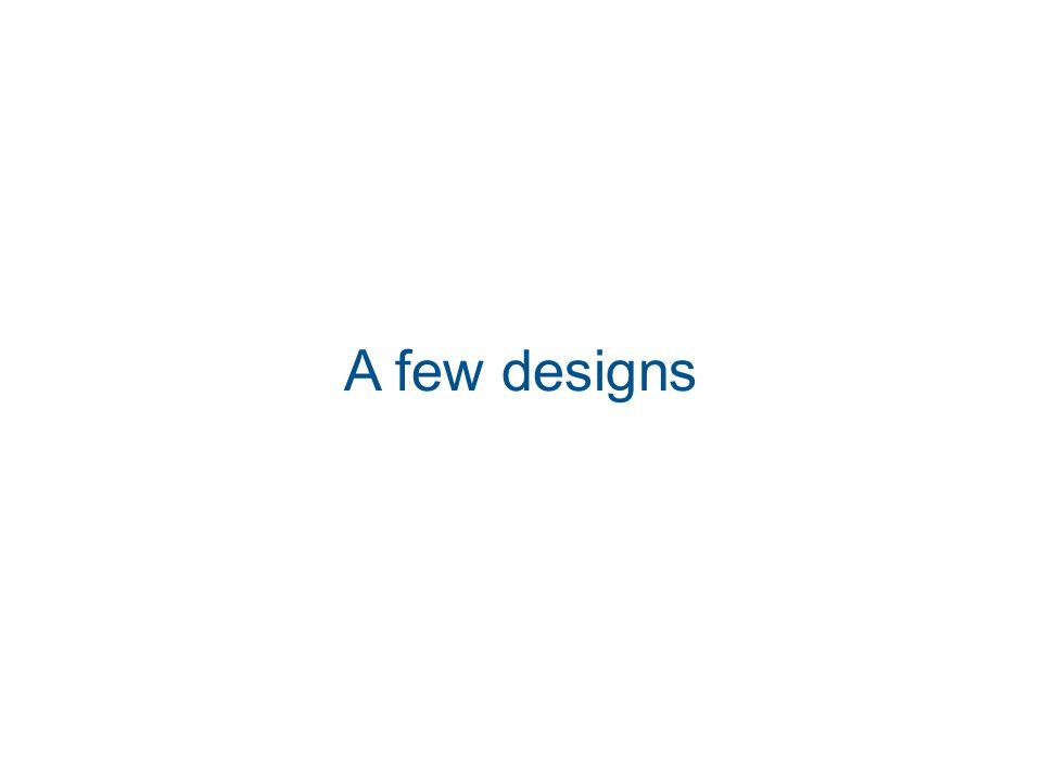 A few designs