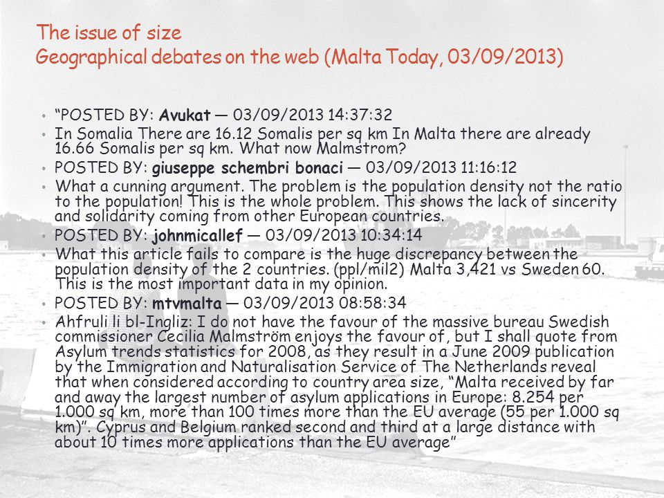 The issue of size Geographical debates on the web (Malta Today, 03/09/2013) POSTED BY: Avukat — 03/09/2013 14:37:32 In Somalia There are 16.12 Somalis per sq km In Malta there are already 16.66 Somalis per sq km.