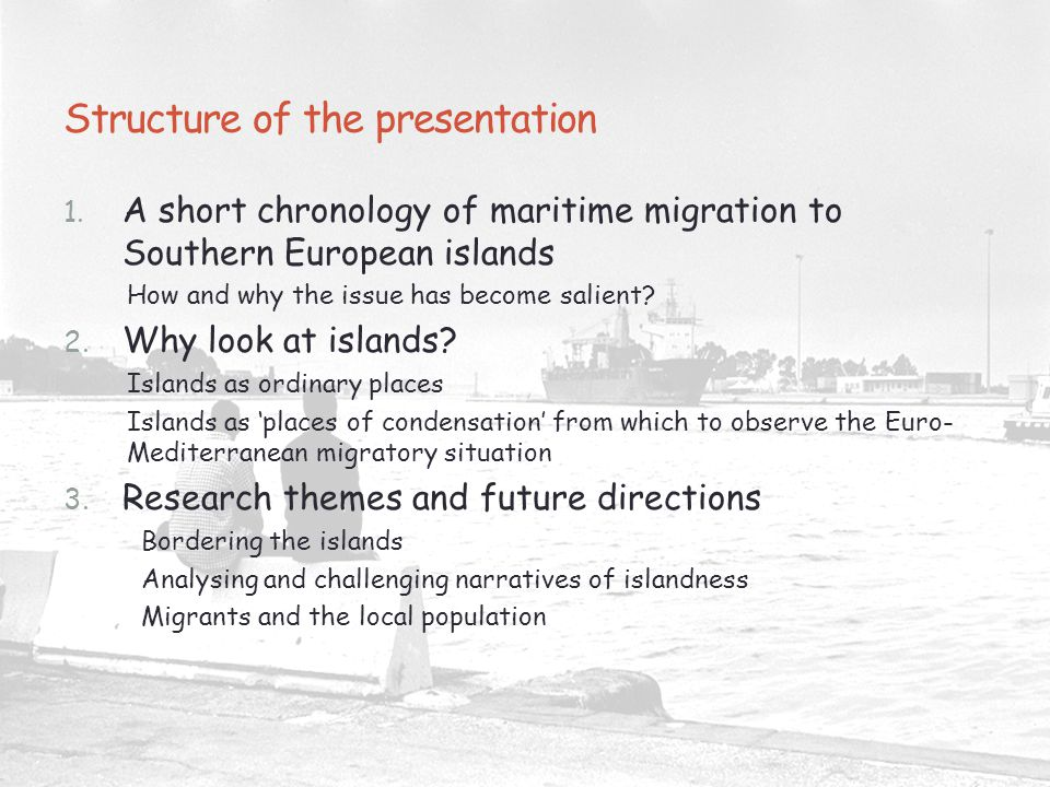 Structure of the presentation 1. A short chronology of maritime migration to Southern European islands How and why the issue has become salient? 2. Wh