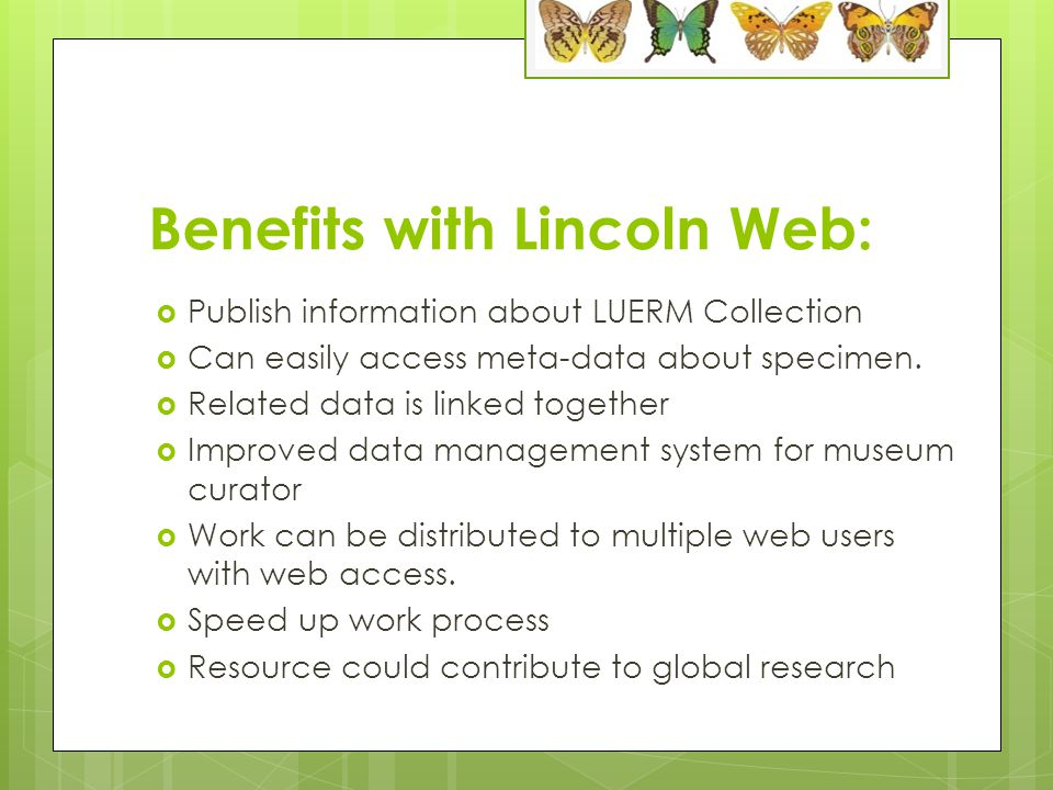 Benefits with Lincoln Web:  Publish information about LUERM Collection  Can easily access meta-data about specimen.
