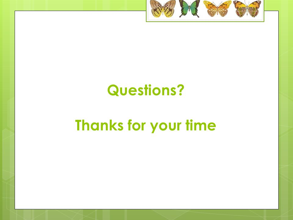 Questions? Thanks for your time