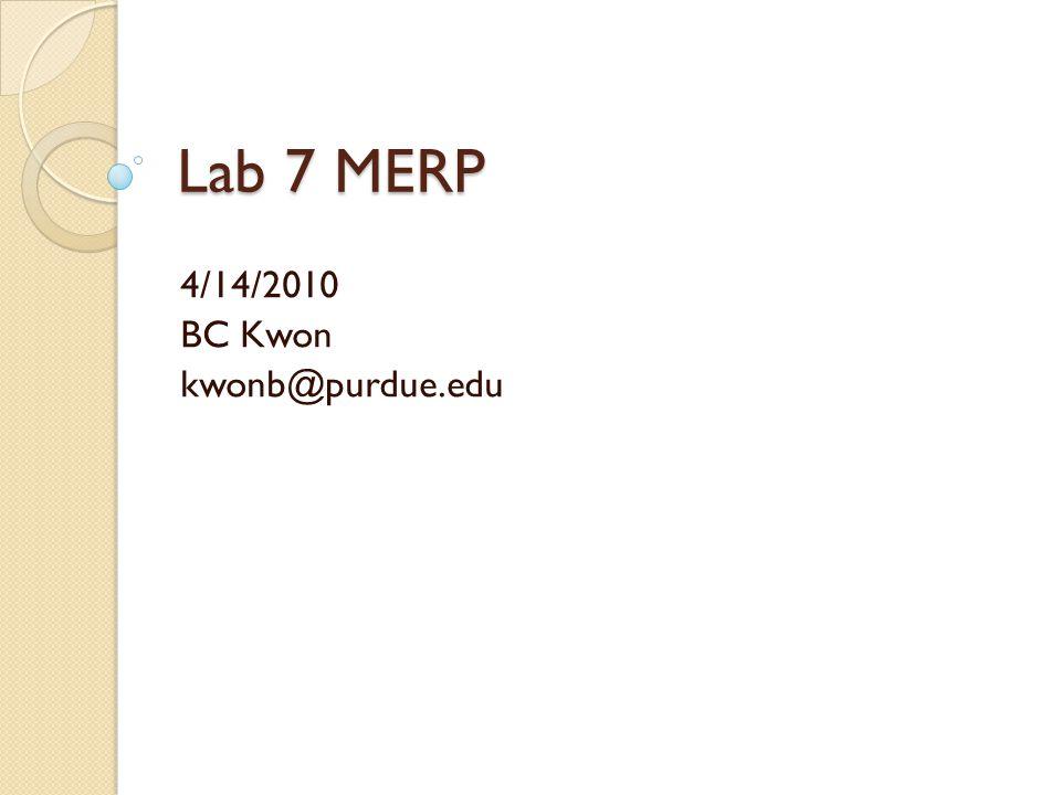 Lab 7 MERP 4/14/2010 BC Kwon kwonb@purdue.edu