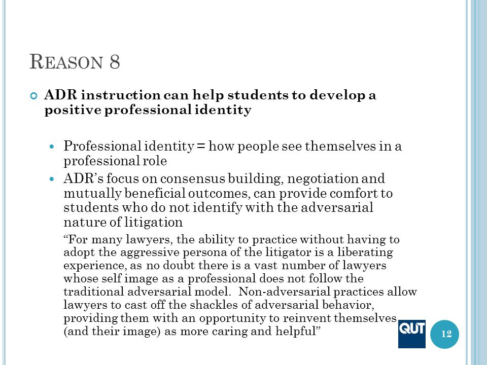 R EASON 8 ADR instruction can help students to develop a positive professional identity Professional identity = how people see themselves in a profess