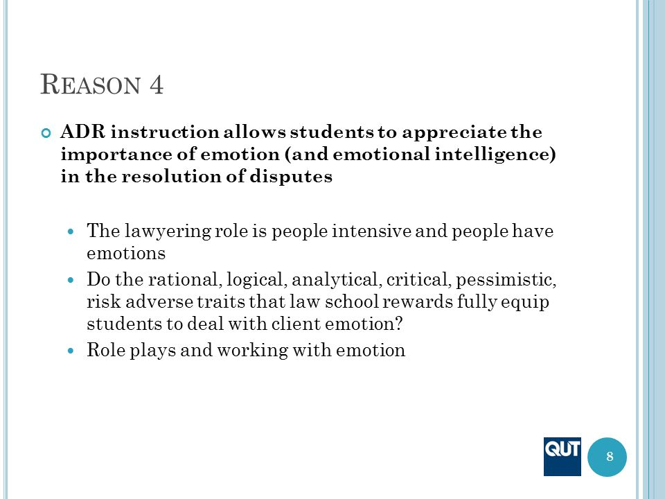 R EASON 4 ADR instruction allows students to appreciate the importance of emotion (and emotional intelligence) in the resolution of disputes The lawye
