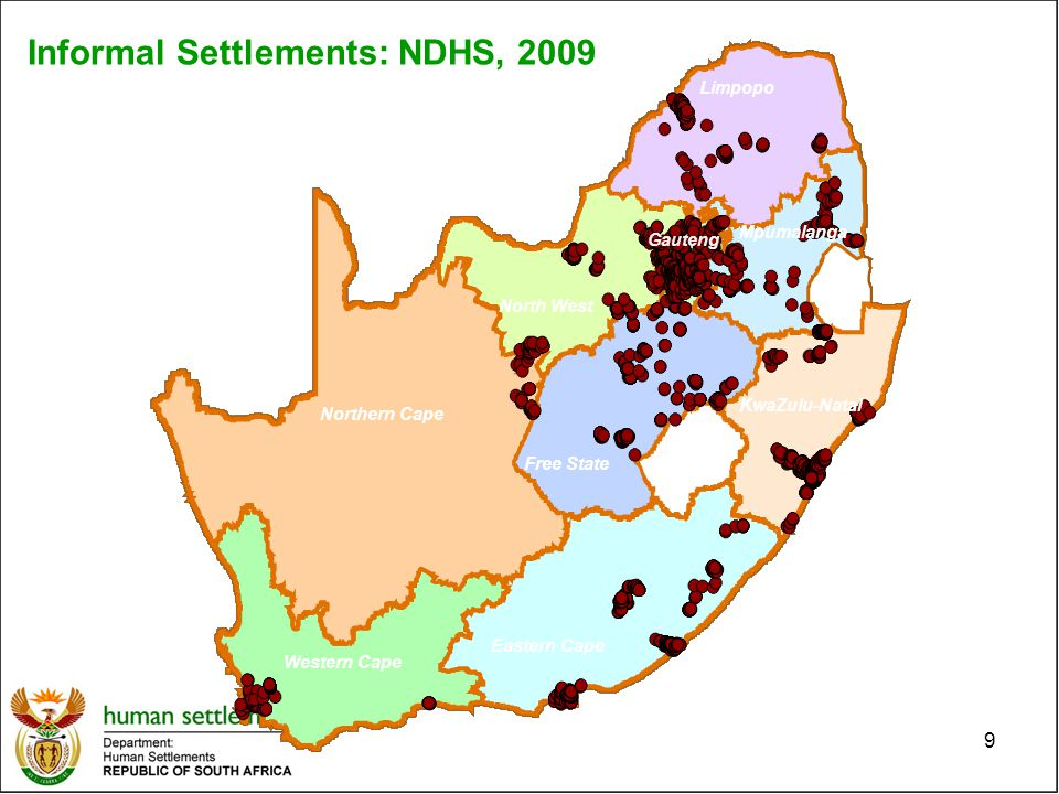 Western Cape Northern Cape Eastern Cape Free State North West Limpopo Mpumalanga KwaZulu-Natal Gauteng Informal Settlements: NDHS, 2009 9